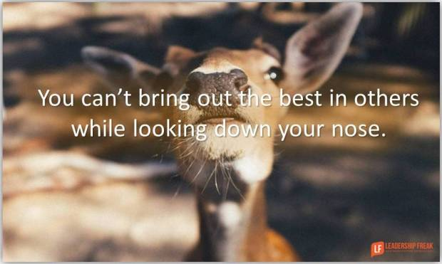 you can't bring out the best in others while looking down your nose