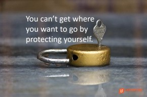 you can't get where you want to go by protecting yourself