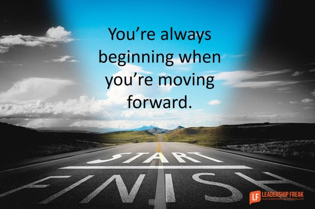 you're always beginning when you're moving forward