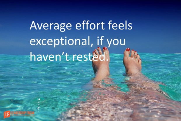 average effort feels exceptional if you haven't rested