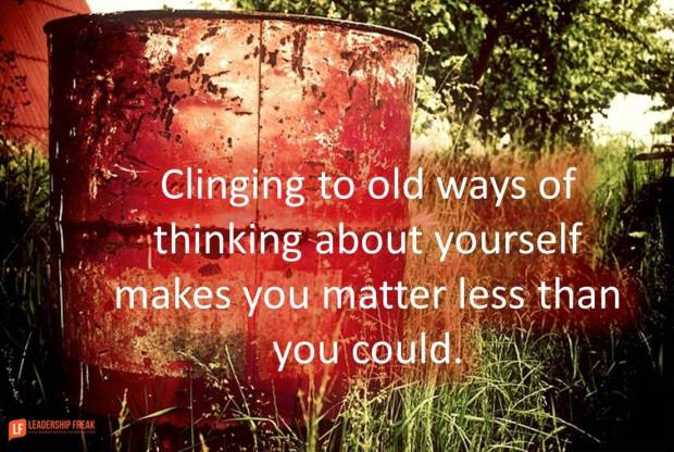 clinging to old ways of thinking about yourself make you matter less than you could