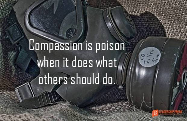 compassion is poison when it does what others should do