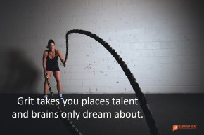 grit takes you places only talent and brains dream about