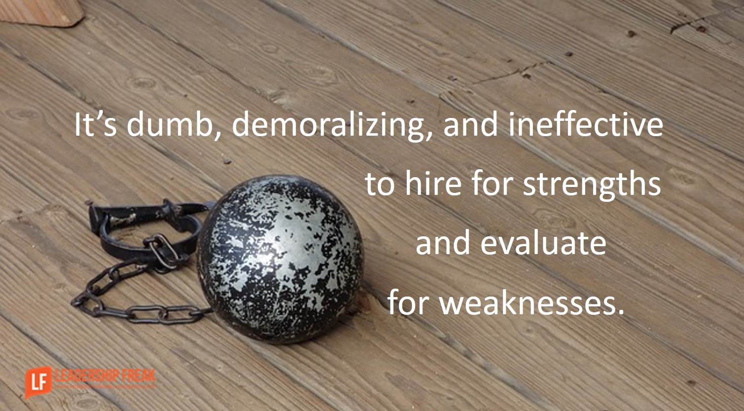 the three competencies of effective leaders leadership freak it dumb demoralizing and ineffective to hire for strengths and evaluate for weaknesses