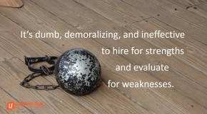 it dumb demoralizing and ineffective to hire for strengths and evaluate for weaknesses