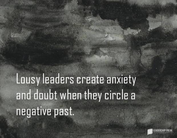 lousy leaders create anxiety and doubt when they circle a negative past