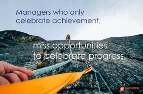 managers who only celebrate achievement miss opportunities to celebrate progress