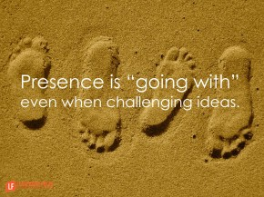 presence is going with even when challenging ideas
