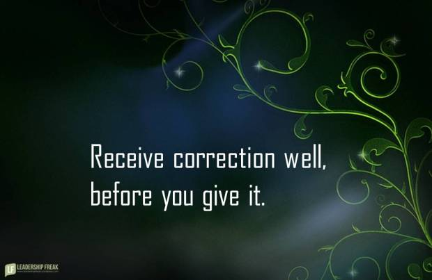 receive correction well before you give it