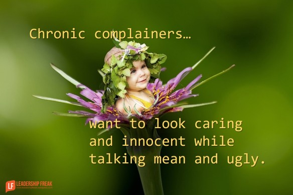 chronic complainers want to look caring and innocent while talking mean and ugly