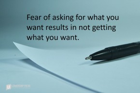 fear of asking for what you want results in not getting what you want