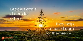 leaders don't dream for others they help others dream for themselves