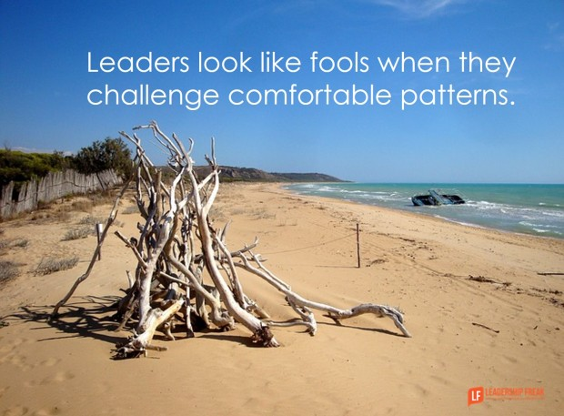 leaders look like fools when they challenge comfortable patters