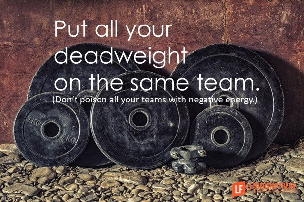 put all your deadweight on the same team