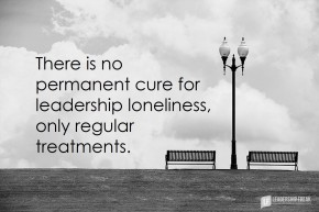 there is no permanet cure for leadership loneliness only regular treatments