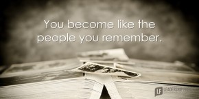 you become like the people you remember