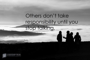 others don't take responsibility until you stop talking