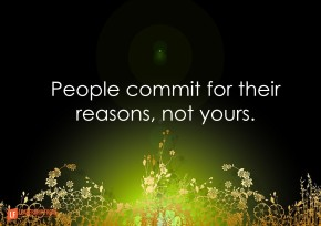 people commit for their reasons not yours