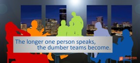 the longer one person speaks the dumber teams become
