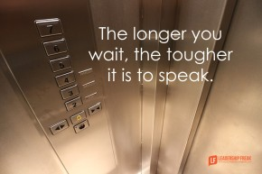 the longer you wait the tougher it is to speak