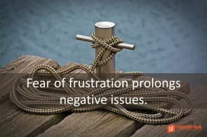 fear of frustration prolongs negative issues