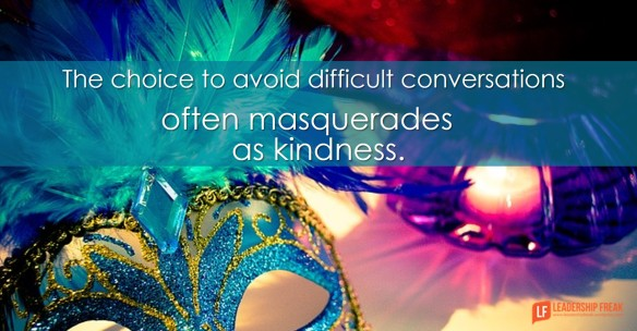 the choice to avoid difficult conversations often masquerades as kindness
