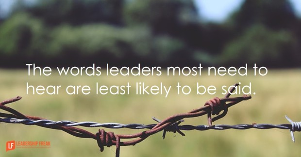 the words leaders most need to hear are least likely to be said