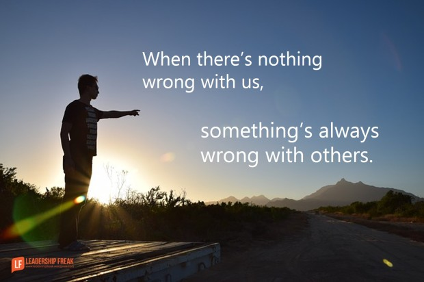 when there's nothing wrong with us something's always wrong with others