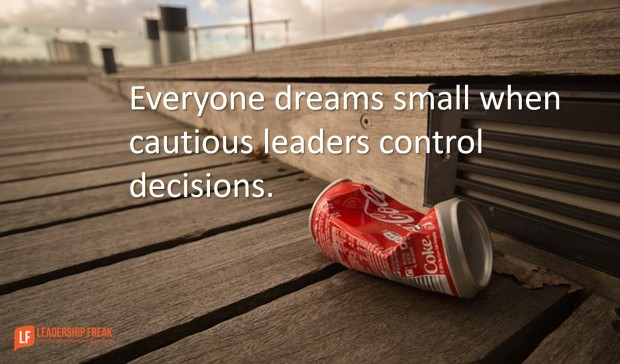 everyone-dreams-small-when-cautious-leaders-control-decisions