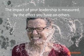 the-impact-of-your-leadership-is-measured-by-the-impact-you-have-on-others