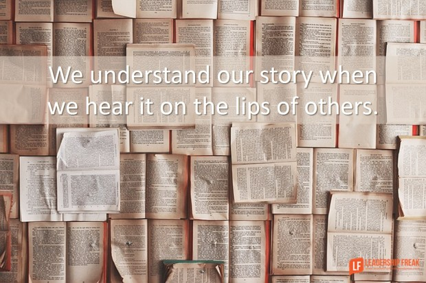 we understand our story when we hear it on the lips of others