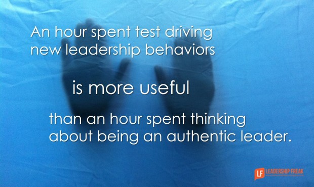 an-hour-spent-test-driving-new-behaviors-is-more-useful-than-an-hour-spent-thinkg-about-being-an-authentic-leader