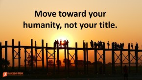move-toward-your-humanity-not-your-title