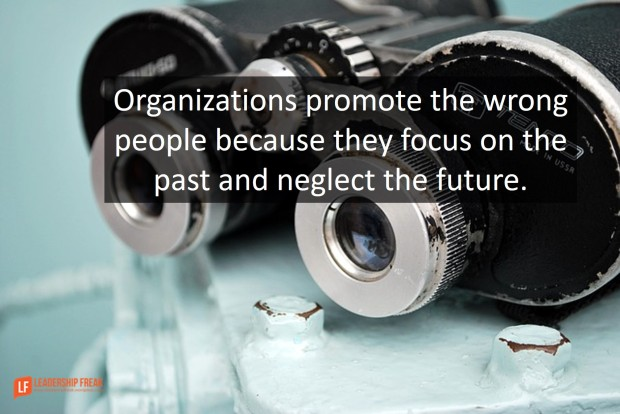 organizations-promote-the-wrong-people-because-they-focus-on-the-past-and-negelect-the-future