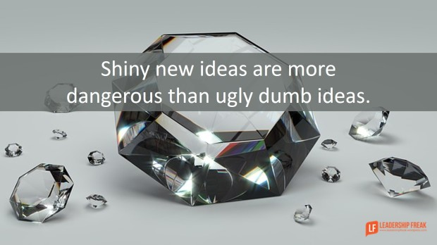 shiny-new-ideas-are-more-dangerous-than-ugly-dumb-ideas