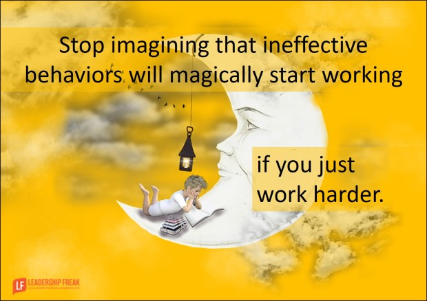 stop-imagining-that-ineffective-behaviors-will-magically-start-working-if-you-just-work-harder