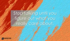 stop-talking-until-you-figure-out-what-you-really-care-about