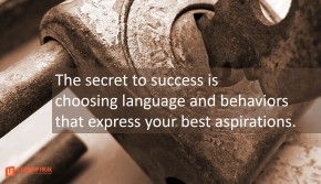 the-secret-to-success-is-choosing-language-and-behaviors-that-express-your-best-aspirations