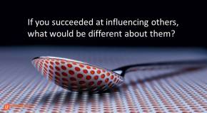 if-you-succeeded-at-influencing-others-what-would-be-different-about-them