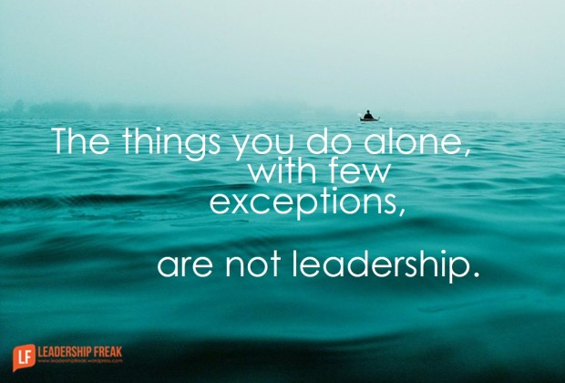 the-things-you-do-alone-with-few-execptions-are-not-leadership