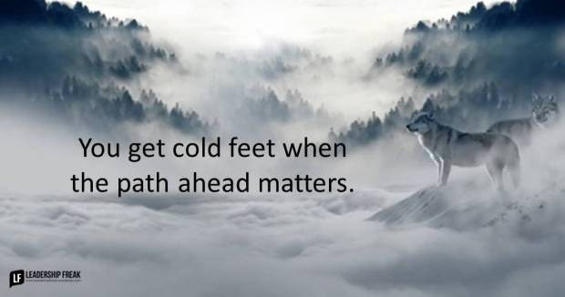 you-get-cold-feet-when-the-path-ahead-matters