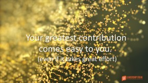 your-greatest-contribution-comes-easy-to-you