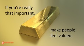 if-youre-really-that-important-make-people-feel-valued