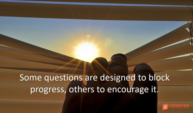 some-questions-are-designed-to-block-progress-others-to-encourge-it
