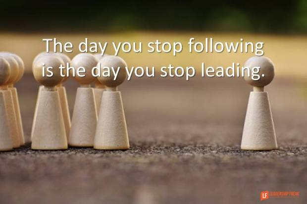 the-day-you-stop-following-is-the-day-you-stop-leading