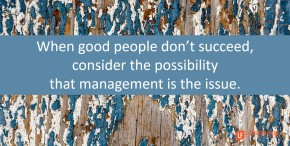 when-good-people-dont-succeed-consider-the-possibility-that-management-is-the-issue