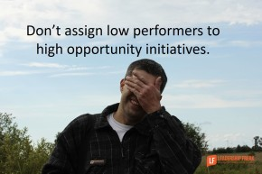 dont-assign-poor-performers-to-high-opporutnity-initiatives