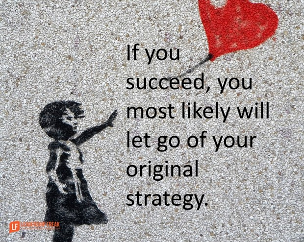 if-you-succeed-you-will-most-likely-let-go-of-your-original-strategy