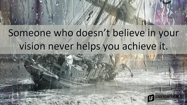 someone-who-doesnt-believe-in-your-vision-never-helps-you-achieve-it
