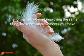 the-longer-you-work-to-improve-the-same-thing-the-future-improvements-you-make